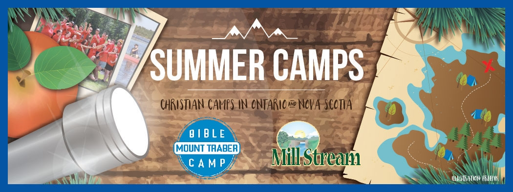 Christan Summer Camps and Bible Camps in Ontario and Nova Scotia at Mount Traber and Mill Stream. Click for more details...